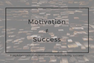 Motivation Equals Neither Responsibility Nor Success