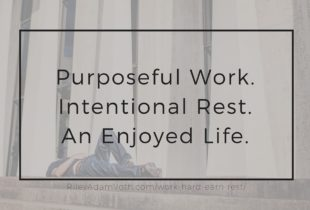 Why Purposefully Working Hard And Intentionally Earning Your Rest Means You Enjoy Life More