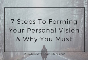 "Why You Must Have ""Vision"" And 7 Steps To Fully Articulate Your Own"